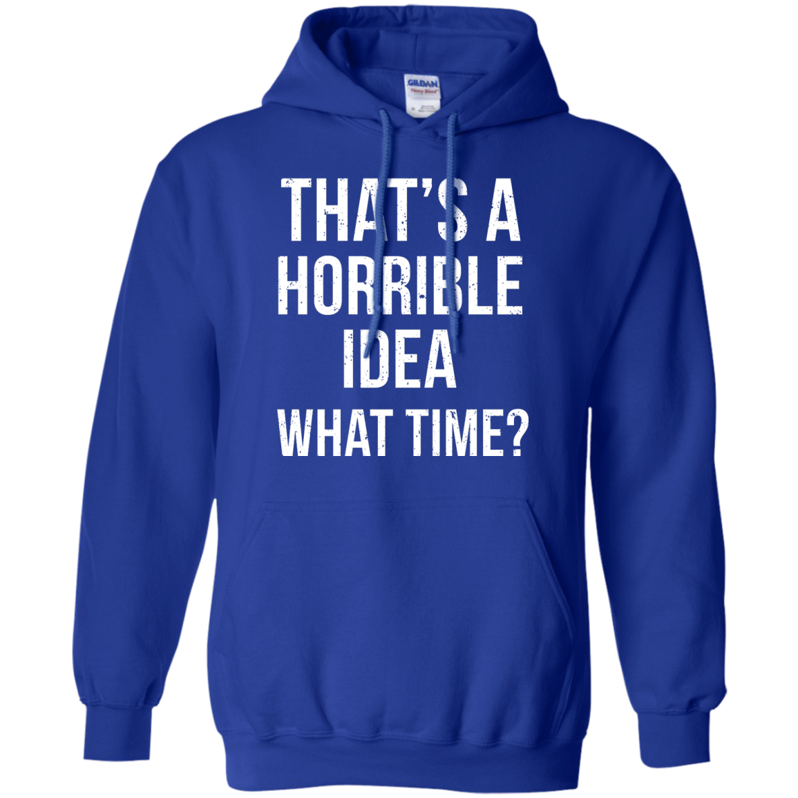 image 589px That's A Horrible Idea What Times T Shirts, Hoodies