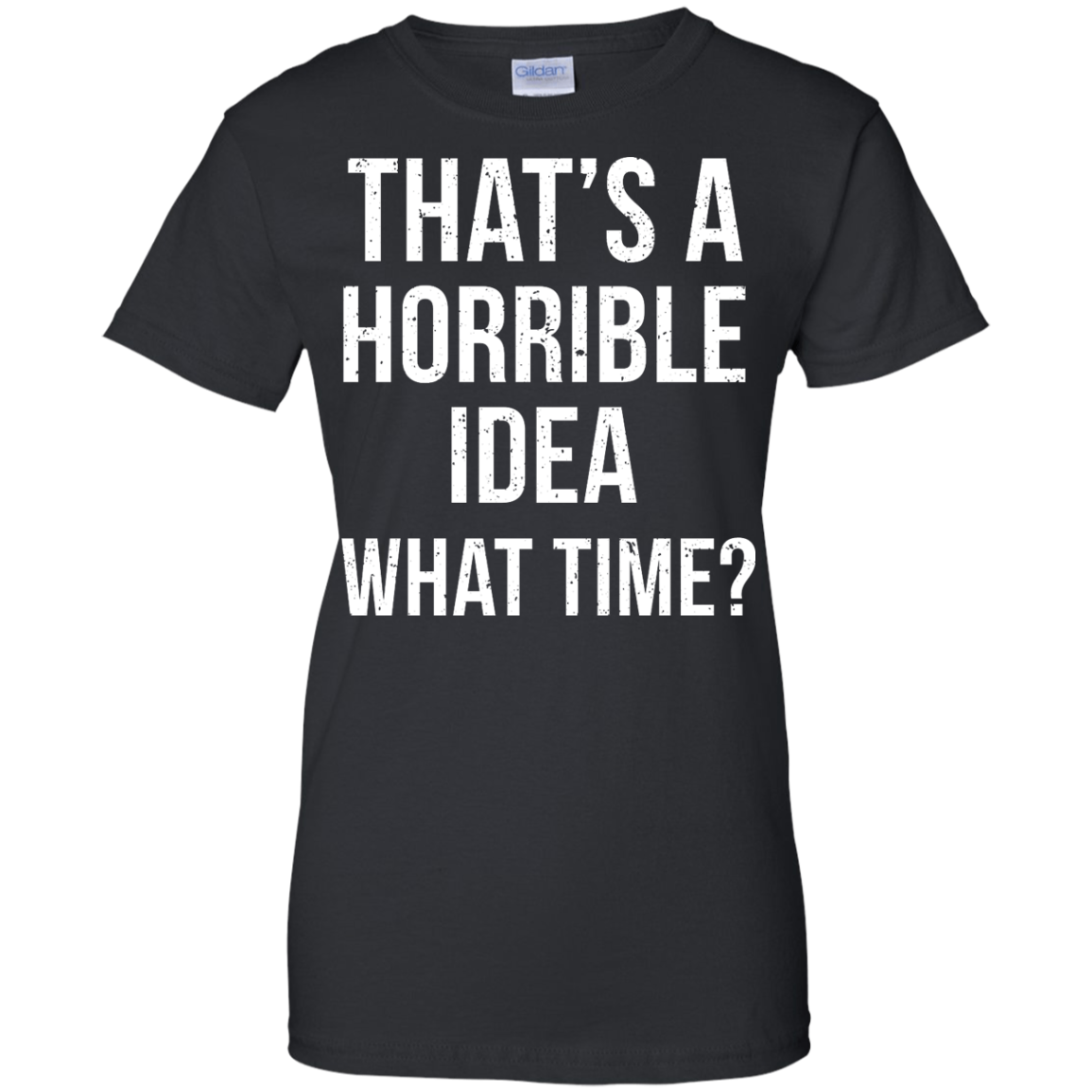 image 590px That's A Horrible Idea What Times T Shirts, Hoodies