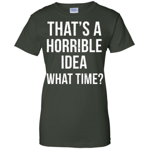 image 591 490x490px That's A Horrible Idea What Times T Shirts, Hoodies