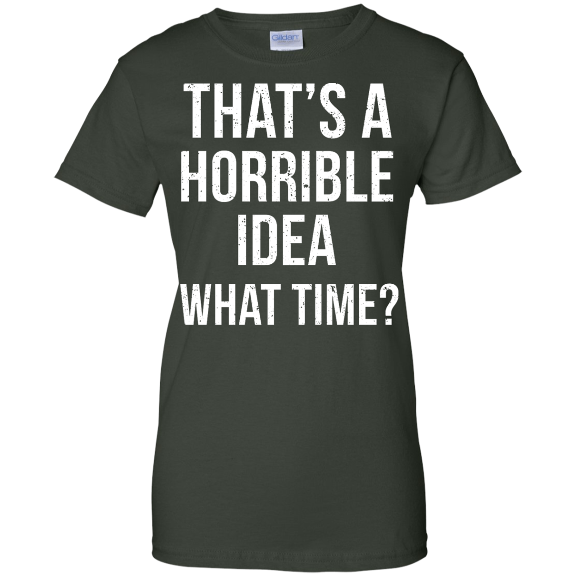 image 591px That's A Horrible Idea What Times T Shirts, Hoodies