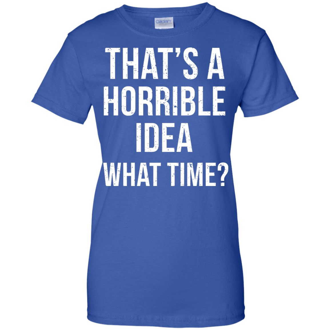 image 592px That's A Horrible Idea What Times T Shirts, Hoodies