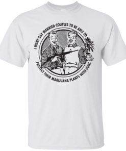 image 594 247x296px I want gay married couples to be able to protect their marijuana t shirts