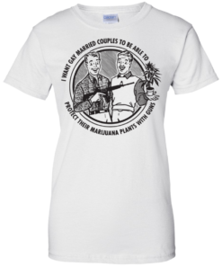 image 602 247x296px I want gay married couples to be able to protect their marijuana t shirts