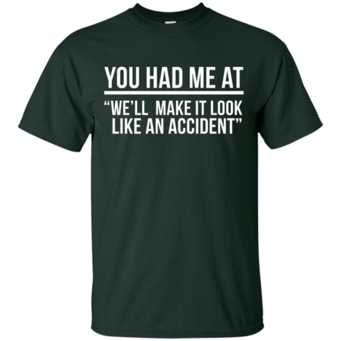 image 616 490x490px You Had Me At We'll Make It Look Like An Accident T Shirts, Hoodies