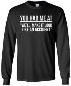 image 618 247x296px You Had Me At We'll Make It Look Like An Accident T Shirts, Hoodies