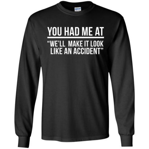 image 618 490x490px You Had Me At We'll Make It Look Like An Accident T Shirts, Hoodies