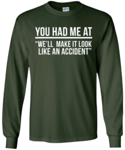 image 619 247x296px You Had Me At We'll Make It Look Like An Accident T Shirts, Hoodies
