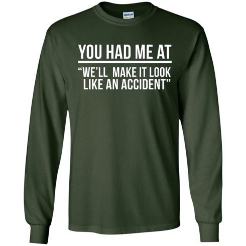 image 619 490x490px You Had Me At We'll Make It Look Like An Accident T Shirts, Hoodies