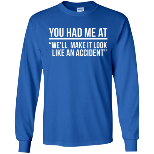 image 620 490x490px You Had Me At We'll Make It Look Like An Accident T Shirts, Hoodies
