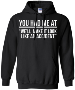 image 621 247x296px You Had Me At We'll Make It Look Like An Accident T Shirts, Hoodies