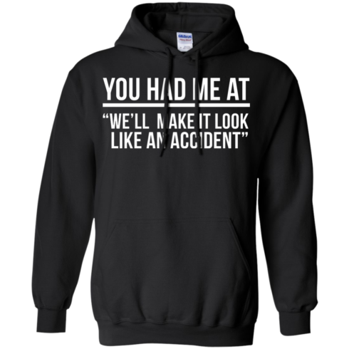 image 621 490x490px You Had Me At We'll Make It Look Like An Accident T Shirts, Hoodies