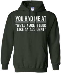 image 622 247x296px You Had Me At We'll Make It Look Like An Accident T Shirts, Hoodies
