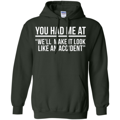 image 622 490x490px You Had Me At We'll Make It Look Like An Accident T Shirts, Hoodies