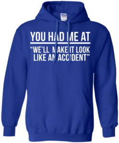 image 623 247x296px You Had Me At We'll Make It Look Like An Accident T Shirts, Hoodies