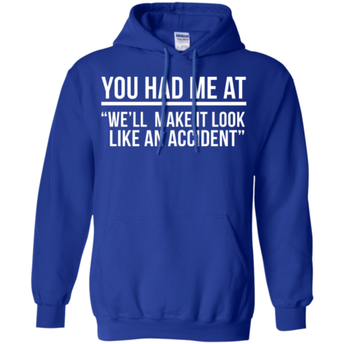 image 623 490x490px You Had Me At We'll Make It Look Like An Accident T Shirts, Hoodies