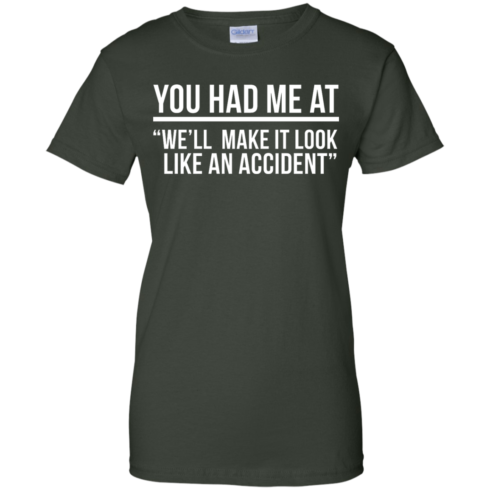 image 625 490x490px You Had Me At We'll Make It Look Like An Accident T Shirts, Hoodies