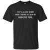 image 627 100x100px You Had Me At We'll Make It Look Like An Accident T Shirts, Hoodies