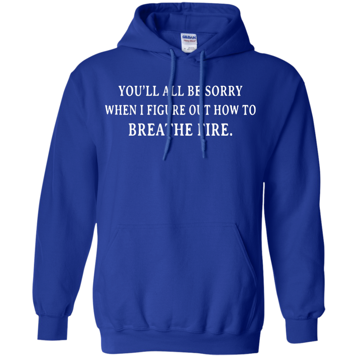 image 634px You'll All Be Sorry When I Figure Out How To Breathe Fire T Shirts