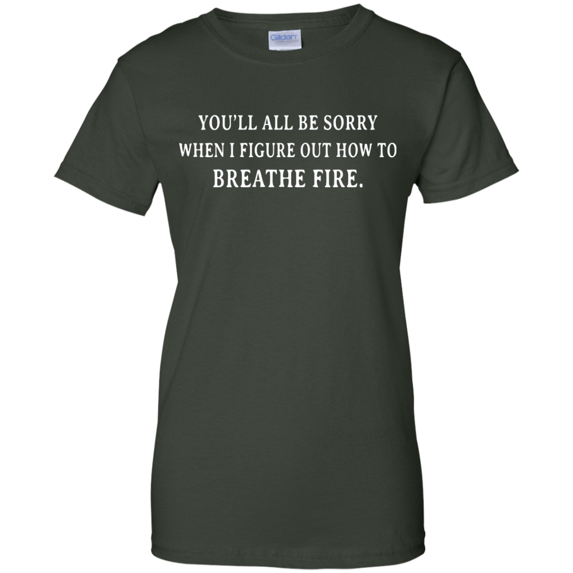 image 636px You'll All Be Sorry When I Figure Out How To Breathe Fire T Shirts