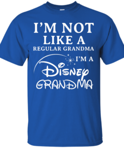image 640 247x296px I'm Not Like A Regular Grandma I'm A Disney Grandma T Shirts, Hoodies, Sweater