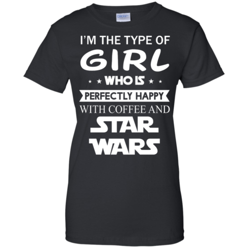 image 65 490x490px I'm The Type Of Girl Who Is Happy With Coffee and Star Wars T Shirts