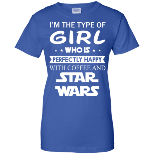image 67 490x490px I'm The Type Of Girl Who Is Happy With Coffee and Star Wars T Shirts