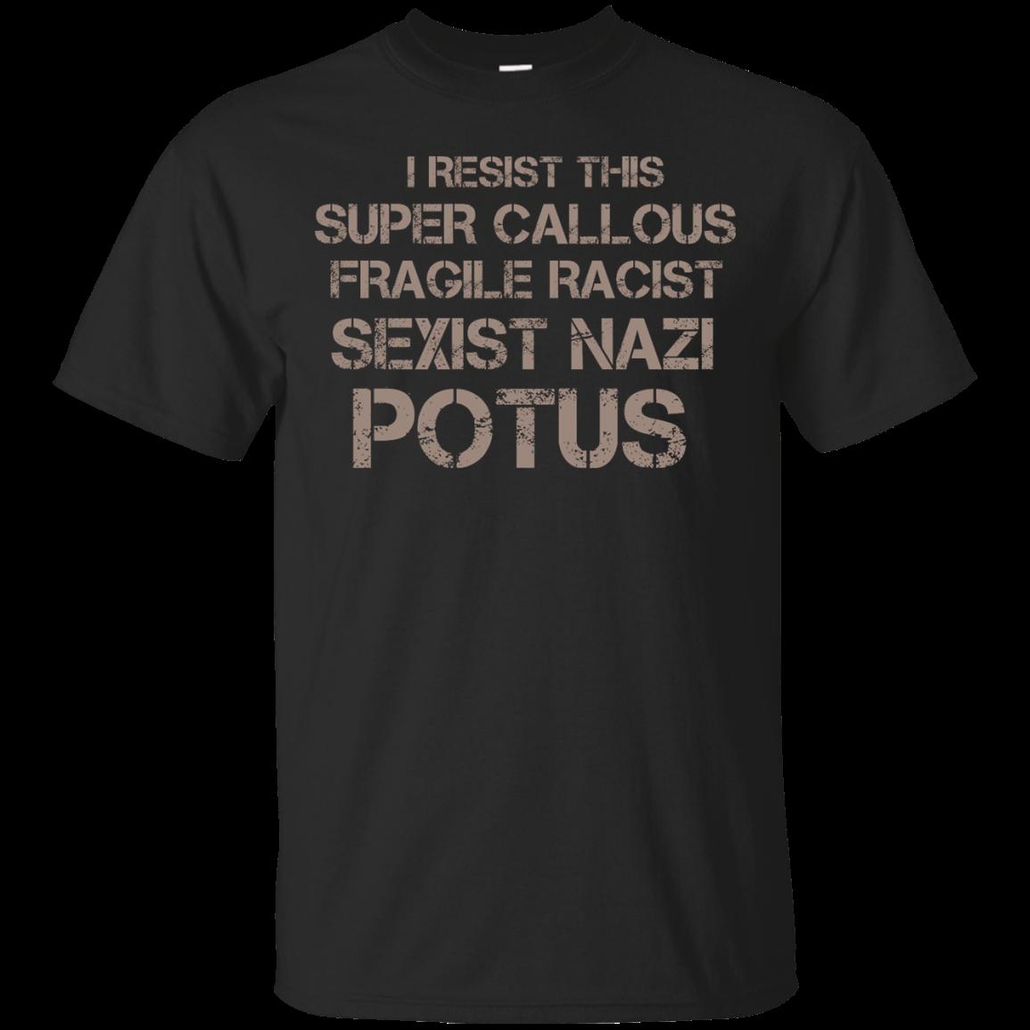 image 698px I Resist This Super Callous Fragile Racist Sexist Nazi Potus T Shirts