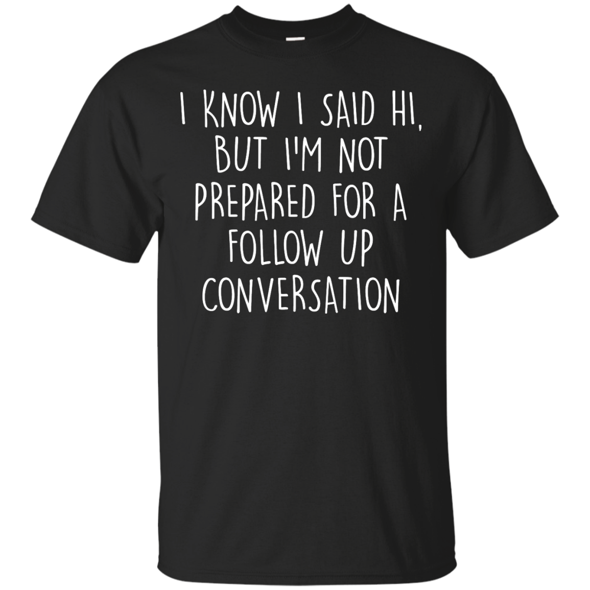 image 745px I Know I Said Hi But I'm Not Prepared For A Follow Up Conversation T Shirts, Hoodies