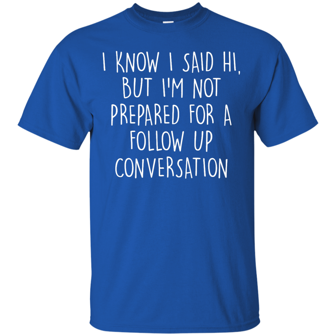 image 746px I Know I Said Hi But I'm Not Prepared For A Follow Up Conversation T Shirts, Hoodies
