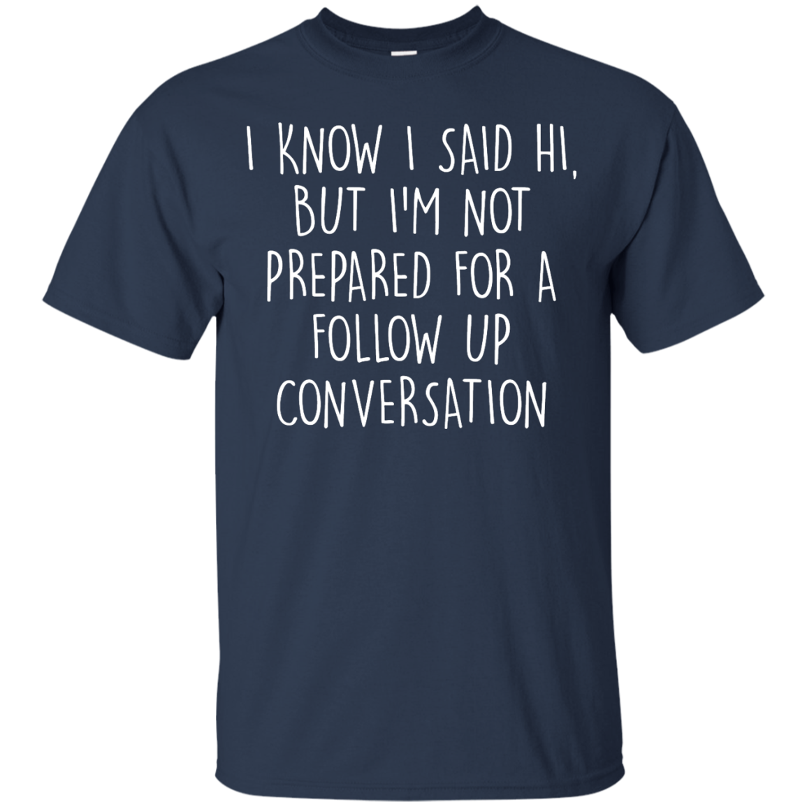 image 747px I Know I Said Hi But I'm Not Prepared For A Follow Up Conversation T Shirts, Hoodies