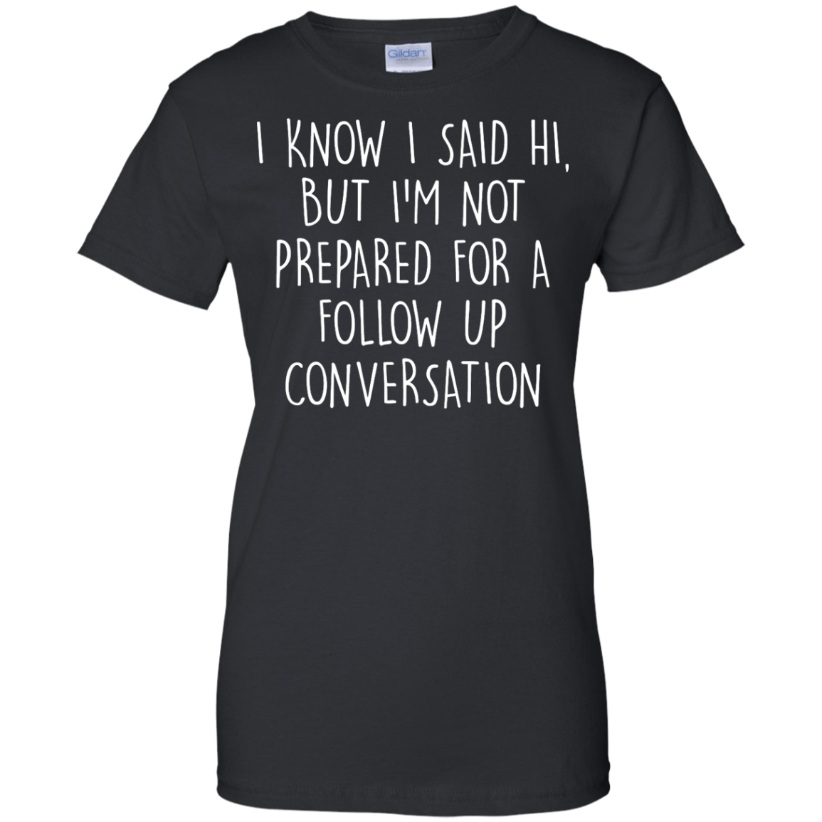 image 753px I Know I Said Hi But I'm Not Prepared For A Follow Up Conversation T Shirts, Hoodies