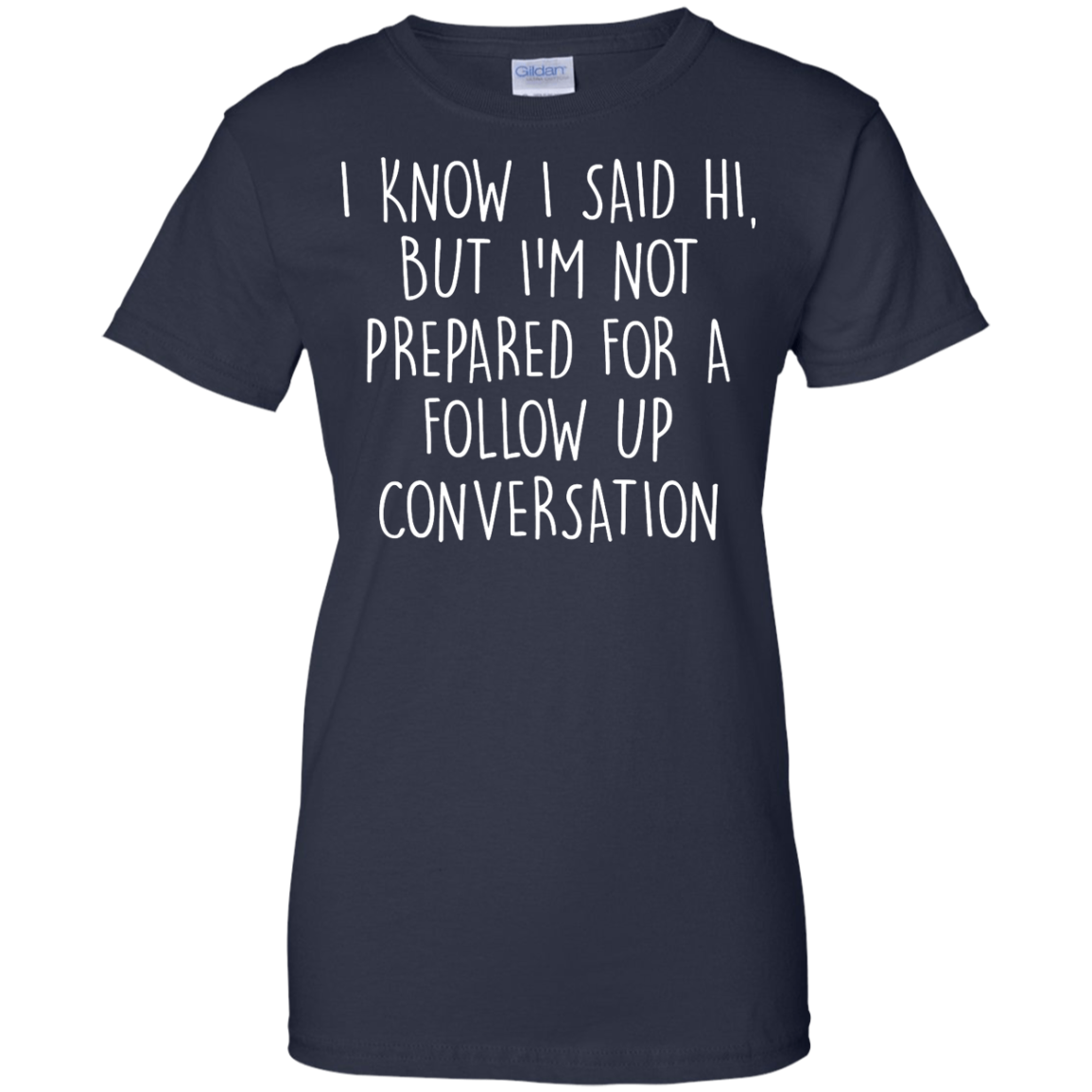image 754px I Know I Said Hi But I'm Not Prepared For A Follow Up Conversation T Shirts, Hoodies