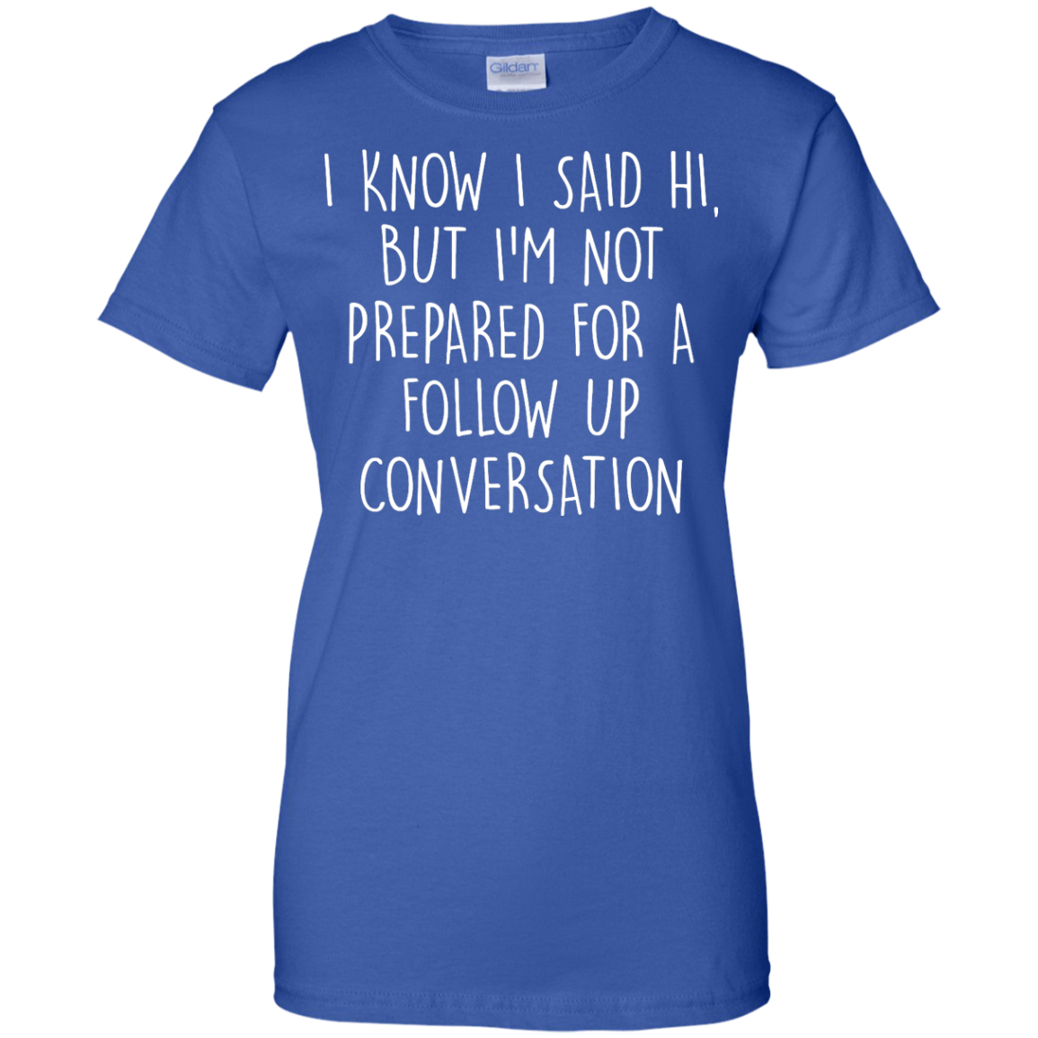 image 755px I Know I Said Hi But I'm Not Prepared For A Follow Up Conversation T Shirts, Hoodies