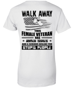 Walk Away This Female Veteran Has Anger Issues For Stupid People T-Shirts