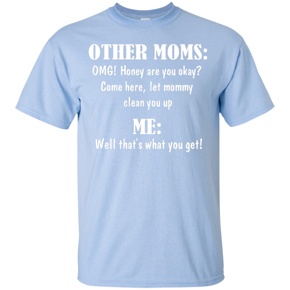 image 816px Other Moms and Me, Well That's What You Get T Shirts