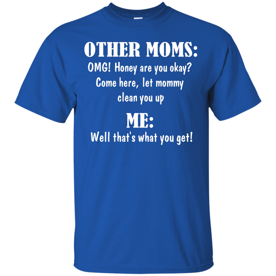 image 817px Other Moms and Me, Well That's What You Get T Shirts