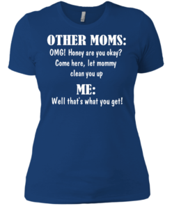 image 821 247x296px Other Moms and Me, Well That's What You Get T Shirts