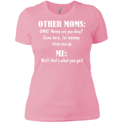image 822 490x490px Other Moms and Me, Well That's What You Get T Shirts