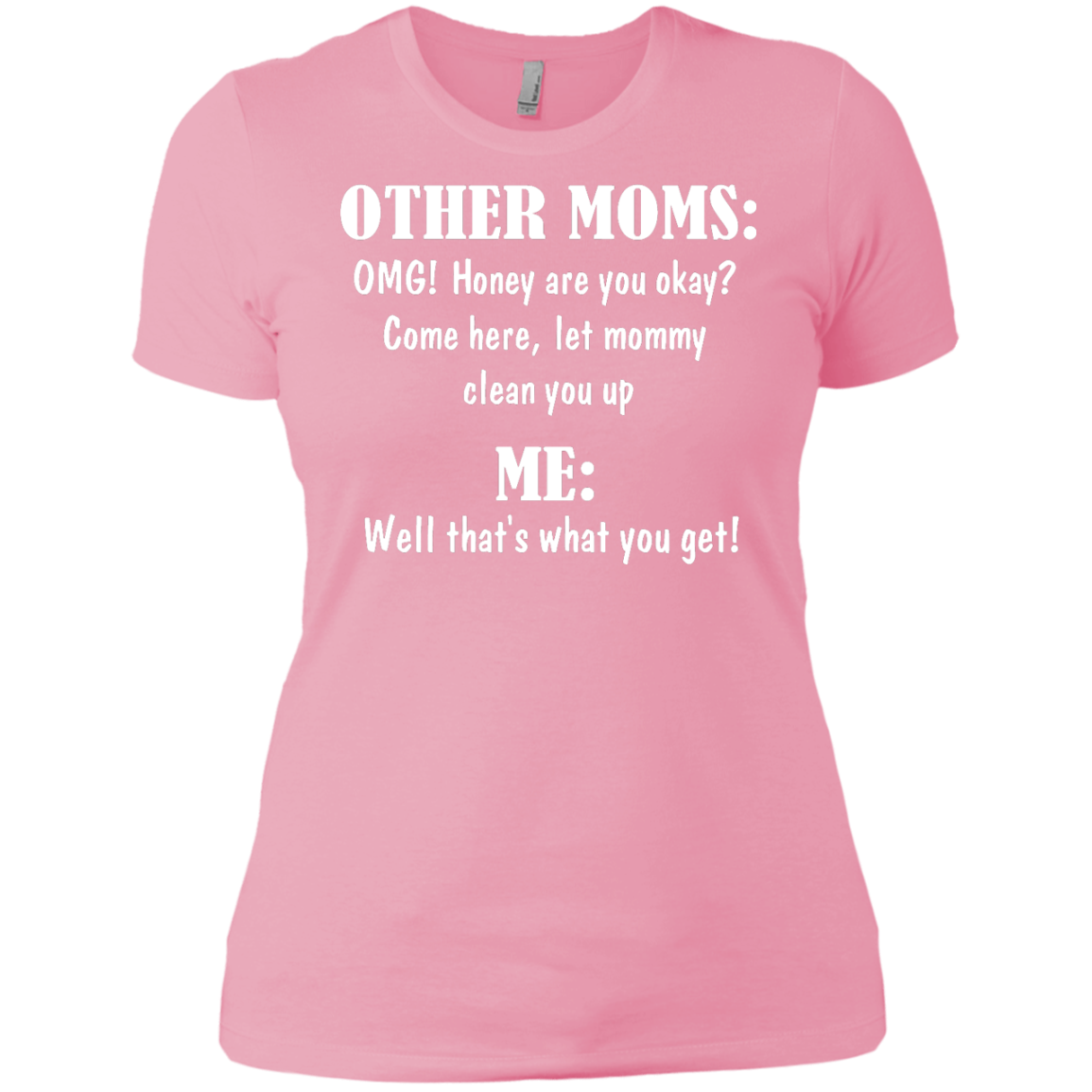 image 822px Other Moms and Me, Well That's What You Get T Shirts
