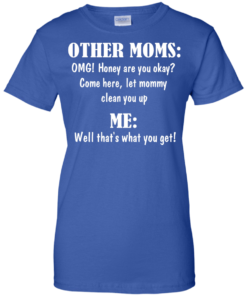 image 824 247x296px Other Moms and Me, Well That's What You Get T Shirts
