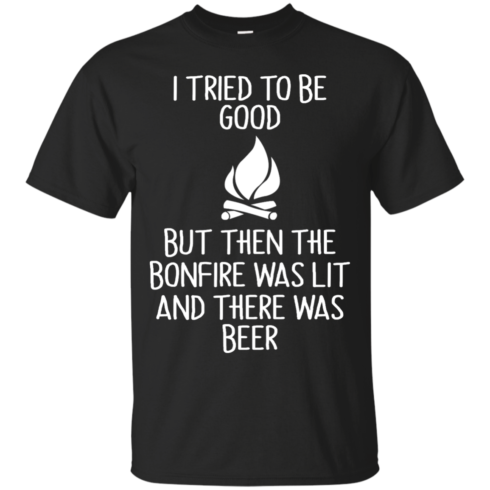 image 862 490x490px I Tried To Be Good But Then The Bonfire Was Lit T Shirts, Hoodies