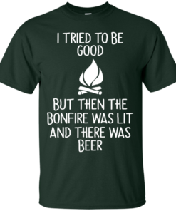 image 863 247x296px I Tried To Be Good But Then The Bonfire Was Lit T Shirts, Hoodies