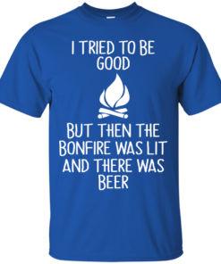 image 864 247x296px I Tried To Be Good But Then The Bonfire Was Lit T Shirts, Hoodies
