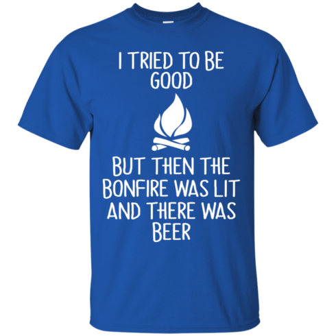 image 864 490x490px I Tried To Be Good But Then The Bonfire Was Lit T Shirts, Hoodies