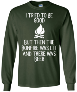 image 867 247x296px I Tried To Be Good But Then The Bonfire Was Lit T Shirts, Hoodies
