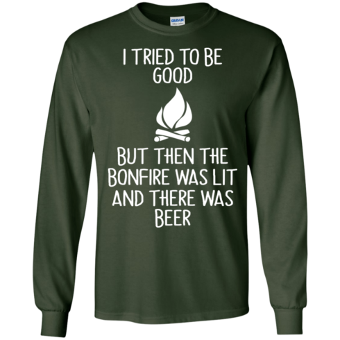 image 867 490x490px I Tried To Be Good But Then The Bonfire Was Lit T Shirts, Hoodies