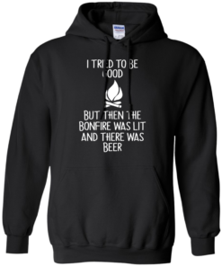 image 868 247x296px I Tried To Be Good But Then The Bonfire Was Lit T Shirts, Hoodies
