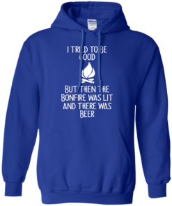 image 869 247x296px I Tried To Be Good But Then The Bonfire Was Lit T Shirts, Hoodies