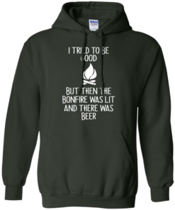 image 870 247x296px I Tried To Be Good But Then The Bonfire Was Lit T Shirts, Hoodies