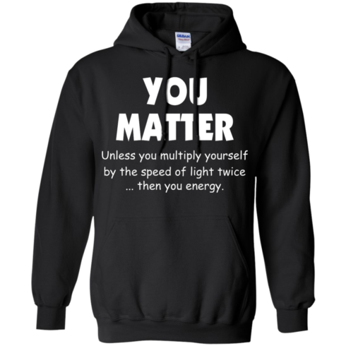 image 994 490x490px You Matter Unless You Multiply Yourself By The Speed Of Light Twice T Shirts